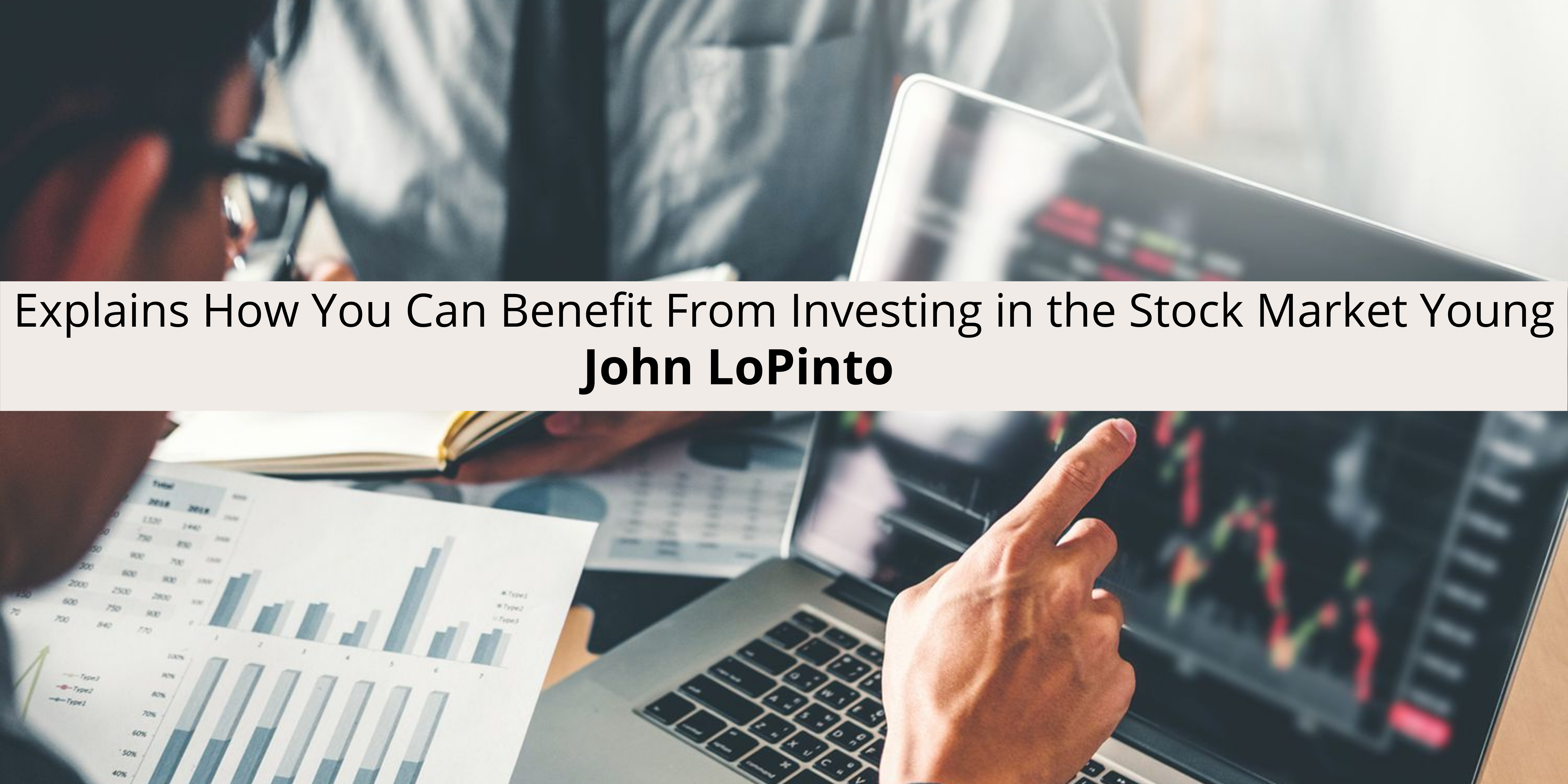 John LoPinto Explains How You Can Benefit in the Stock Market Young