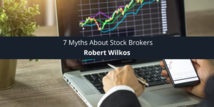 Robert Wilkos: 7 Myths About Stock Brokers